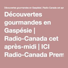 Découvertes gourmandes en Gaspésie | Radio-Canada cet après-midi | ICI Radio-Canada Première