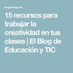 15 recursos para trabajar la creatividad en tus clases | El Blog de Educación y TIC