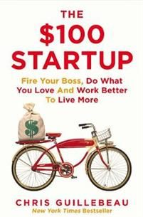 The 100 Startup: Fire Your Boss, Do What You Love and Work Better to Live More by [Guillebeau, Chris]