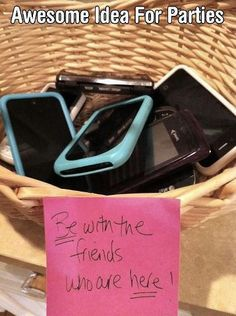 Be with the friends who are HERE! [leave your phone in the basket]   Speaking as someone who doesn't have a cell phone, let alone a smart phone, I appreciate when folks talk to ME when we're together, rather than their phone.