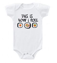This is How I Roll - Sushi Baby & Toddler Onesie T-Shirt. $14.99, via Etsy.