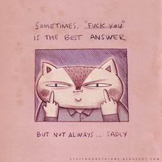 As vezes, foda-se é a melhor resposta. Mas não sempre… Infelizmente.