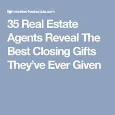 35 Real Estate Agents Reveal The Best Closing Gifts They've Ever Given #realestatetips