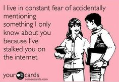 I wouldn't call it stalking...just a determination for information.