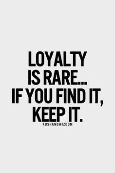 """""""Loyalty is rare ... if you find it, keep it.""""  *★*  (Remember to BE Loyal to others, too...)"""