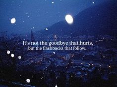 I don't know. I'm pretty sure the goodbyes hurt a lot too....