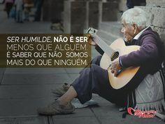 Ser humilde não é ser menos que alguém. É saber que não somos mais do que ninguém. #ninguem #mais #menos #humilde #humildade #vida