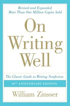 On Writing Well: The Classic Guide to Writing Nonfiction William Zinsser