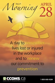 Display this poster throughout your workplace, and make time to remember lives lost or injured in the workplace, and to renew your commitment to prevention.
