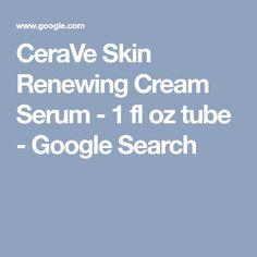 CeraVe Skin Renewing Cream Serum - 1 fl oz tube - Google Search