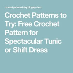 Crochet Patterns to Try: Free Crochet Pattern for Spectacular Tunic or Shift Dress