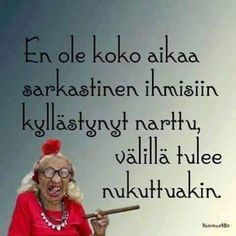 Hyviä öitä! #finnishgirl #positivevibes #huumoria Sarcastic Humor, Sarcasm, Positive Vibes, Texts, Haha, Poems, Thoughts, Quotes, Instagram