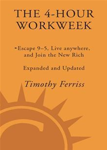 The 4-Hour Workweek Expanded and Updated: Expanded and Updated With Over 100 New Pages of Cutting-Edge Content. By: Timothy Ferriss.