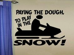 vinyl wall decal quote Snowmobiling paying the dough to play in the snow. snowmobile