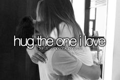 RELATIONSHIP BUCKET LIST: Hugging the man I love. - Date Completed: 08/04/12 and ever since <3