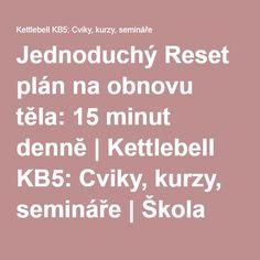 Jednoduchý Reset plán na obnovu těla: 15 minut denně | Kettlebell KB5: Cviky, kurzy, semináře | Škola pohybu, síly a kondice: cvičení s kettlebell, velkou činkou a posilování s vlastní vahou Perfect Body, How To Plan