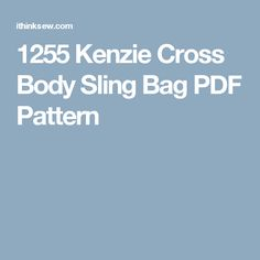 1255 Kenzie Cross Body Sling Bag PDF Pattern