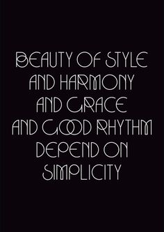 Beauty of style and harmony and grace and good rhythm depend on simplicity.