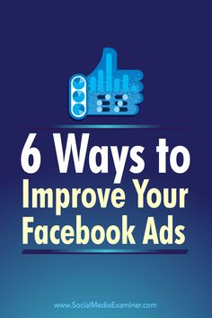 Tips on six ways to use Facebook ad metrics to improve your Facebook ads.