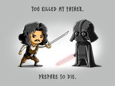 """You killed my father. You are my father? Prepare to die!"""