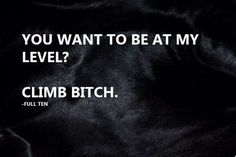 ... and you'll be able to climb a lot faster if you STFU.