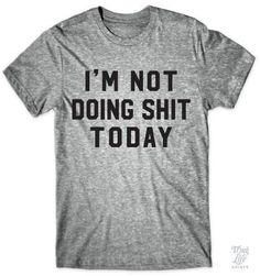Funny Unisex Tshirt with I'm Not Doing Shit Today quote. Perfect for busy person who just needs some time off to relax - a little vacation or staycation. Cute travel tee or gift for busy mom or dad. tired humor, napping sleep quotes, busyness of life, organization ideas diy, schedule for kids, unladylike quotes, lazy day outfits, funny laziness quotes, obscenities, swearing cursing humor
