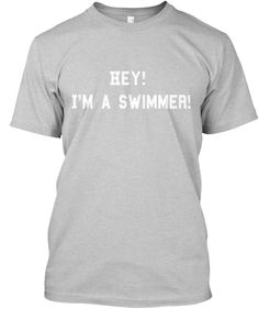 Hey!   I'm A Swimmer! Light Steel T-Shirt Front