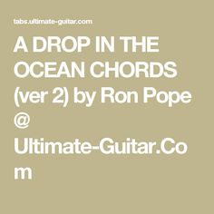 A DROP IN THE OCEAN CHORDS (ver 2) by Ron Pope @ Ultimate-Guitar.Com