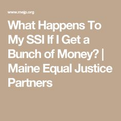 What Happens To My SSI If I Get a Bunch of Money? | Maine Equal Justice Partners