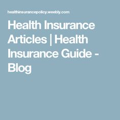 Health Insurance Articles | Health Insurance Guide - Blog