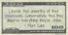 "Mort Sahl Money Quote saying personality differences between conservative and liberal are very often about entitlement. Mort Sahl said: ""Liberals feel unworthy of their possessi… Money In Politics, Money Quotes, Finance, Sad, Tools, Writing, Feelings, Learning, Sayings"