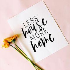 Less house More home | Printable Art | Quote | Wall art | Keri Christine