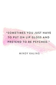 Life advice from our fave, Mindy Kaling.