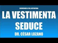LA VESTIMENTA SEDUCE - DR. CÉSAR LOZANO