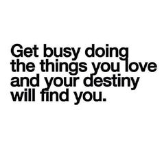 Do what you love #destiny #busy