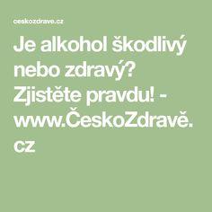 Je alkohol škodlivý nebo zdravý? Zjistěte pravdu! - www.ČeskoZdravě.cz