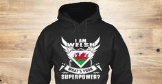 Welsh Superpower Sweatshirt from Love Wales , a custom product made just for you by Teespring. With world-class production and customer support, your satisfaction is guaranteed. - I Am Welsh What is Your Super Power?