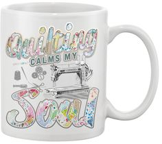 Quilting Calms Mug - I Love Quilting Forever