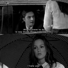 """All you have to do is say those three magic words."" Chuck & Blair, ahh I love Gossip Girl"