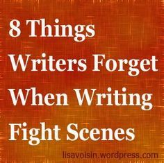 Eight Things Writers Forget When Writing Fight Scenes http://lisavoisin.wordpress.com/2012/10/05/fiction-friday-8-things-writers-forget-when-writing-fight-scenes/