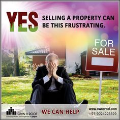 Yes, selling a property can be this frustrating. We can help.