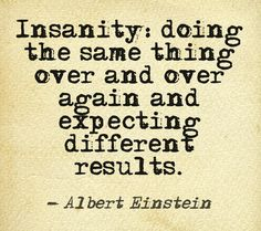 insanity quote change thoughts quote by Albert Einstein Quotable Quotes, Wisdom Quotes, Quotes To Live By, Me Quotes, Motivational Quotes, Inspirational Quotes, Cool Words, Wise Words, E Mc2