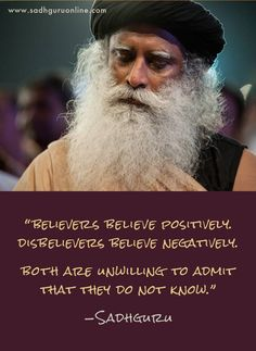 Believers believe positively. Disbelievers believe negatively. Both are unwilling to admit that they do not know. Wise Quotes, Words Quotes, Qoutes, Motivational Quotes, Inspirational Quotes, Quotations, Spiritual Quotes, Positive Quotes, Theory Of Life