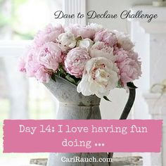 Dare to Declare 30 day Challenge  Day 14: I love having fun doing....  It's a 30 day challenge to declare what we love & enjoy about ourselves, our lives and the world. Complete the phrase in the comments below - so we can celebrate together.