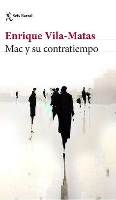 Mac y su contratiempo / Enrique Vila-Matas. Seix Barral, 2017.
