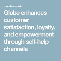 Globe enhances customer satisfaction, loyalty, and empowerment through self-help channels
