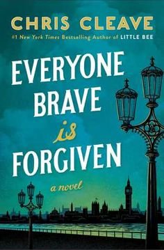 Historical Fiction 2016. World War II Fiction. Everyone Brave is Forgiven by Chris Cleave.