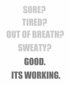 It's called a workout for a reason.