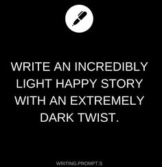 Writing Prompt -- Write an incredibly light happy story with an extremely dark twist. Daily Writing Prompts, Book Prompts, Book Writing Tips, Creative Writing Prompts, Writing Challenge, Writing Words, Cool Writing, Writing Skills, Writing Ideas