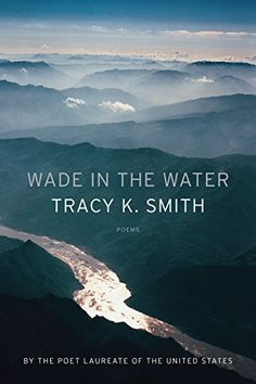 Wade in the Water: Poems by [Smith, Tracy K.]